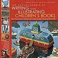 The Encyclopedia of Writing and Illustrating Children's Books: From Creating Characters to Developing Stories, a Step-By-Step Guied to Making Magical