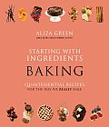 Starting with Ingredients Baking Quintessential Recipes for the Way We Really Bake
