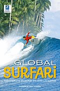 Global Surfari: The Complete Atlas for the Serious Surfer