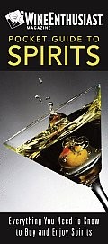 The Wine Enthusiast Pocket Guide to Spirits: Everything You Need to Buy and Enjoy Spirits