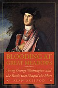 Blooding at Great Meadows Young George Washington & the Battle That Shaped the Man