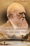 A Brief Guide to Charles Darwin: His Life and Times (Brief Guide To...)