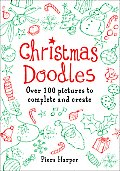 Christmas Doodles Over 100 Pictures to Complete & Create