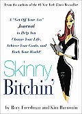 "Skinny Bitchin': A ""Get Off Your Ass"" Journal to Help You Change Your Life, Achieve Your Goals, and Rock Your World! Cover"