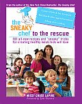 "The Sneaky Chef to the Rescue: 101 All-New Recipes and """"Sneaky"""" Tricks for Creating Healthy Meals Kids Will Love"