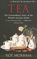 Brief History of Tea The Extraordinary Story of the Worlds Favourite Drink