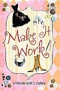 Make It Work!: A Fashion Lover's Journal