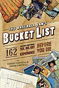 The Baseball Fan's Bucket List: 162 Things You Must Do, See, Get, and Experience Before You Die