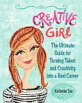 Creative girl; the ultimate guide for turning talent and creativity into a real career