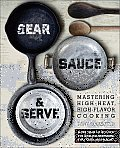 Sear Sauce & Serve Mastering High Heat High Flavor Cooking