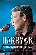 Harry the K The Remarkable Life of Harry Kalas