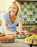 Skinny Bitch: Ultimate Everyday Cookbook: Crazy Delicious Recipes That Are Good to the Earth and Great for Your Bod