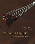 Choclatique: 150 Simply Elegant Desserts