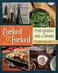 Corked & Forked Four Seasons of Eats & Drinks