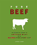 Pure Beef: An Essential Guide to Artisan Meat with Recipes for Every Cut Cover