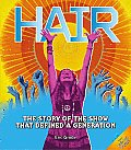 Hair: The Story of the Show That Defined a Generation [With Pull-Out Poster]