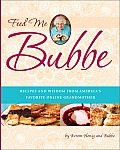Feed Me Bubbe: Recipes and Wisdom from America's Favorite Online Grandmother