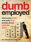 Dumbemployed Hilariously Dumb & Sad But True Stories about Jobs Like Yours