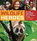 Wildlife Heroes: 40 Leading Conservationists and the Animals They Are Committed to Saving Cover