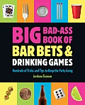 Big Bad-Ass Book of Bar Bets and Drinking Games: Hundreds of Tricks and Tips to Keep the Party Going Cover