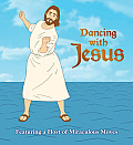 Dancing with Jesus Featuring a Host of Miraculous Moves