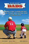 Major League Dads: Baseball's Best Players Reflect on the Fathers Who Inspired Them to Love the Game Cover