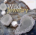 Wild Jewelry: A Complete Guide to Making Statement Jewelry from Objects Found in Nature Cover