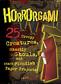 Horrorgami Creepy Creatures Ghastly Ghouls & Other Fiendish Paper Projects
