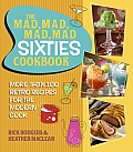 Mad Mad Mad Mad Sixties Cookbook More than 100 Retro Recipes for the Modern Cook
