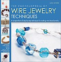 Encyclopedia of Wire Jewelry Techniques A Compendium of Step by Step Techniques for Making Wire Based Jewelry
