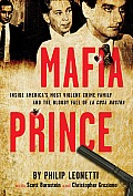Mafia Prince Inside Americas Most Violent Crime Family & the Bloody Fall of La Cosa Nostra