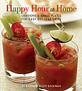 Happy Hour at Home Libations & Small Plates for Easy Get Togethers