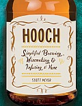 Hooch Simplified Brewing Winemaking & Infusing at Home