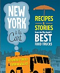 New York a la Cart: Recipes &amp; Stories from the Big Apple's Best Food Trucks