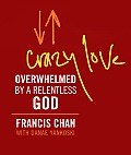 Crazy Love Overwhelmed by a Relentless God