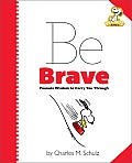 Peanuts: Be Brave: Peanuts Wisdom to Carry You Through