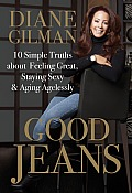 Good Jeans: 10 Simple Truths about Feeling Great, Staying Sexy &amp; Aging Agelessly