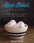 One Bowl Baking Simple from Scratch Recipes for Delicious Desserts