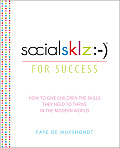 Socialsklz: -) (Social Skills) for Success: How to Give Children the Skills They Need to Thrive in the Modern World