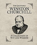 The Quotable Winston Churchill: A Collection of Wit and Wisdom