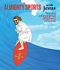 Almighty Sports with Jesus: Featuring a Heavenly Host of Righteous Adventures (With Jesus)