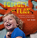Crochet at Play Fun Hats Scarves Clothes & Toys for Kids to Enjoy