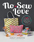 No-Sew Love: 50 Fun Projects to Make Without a Needle and Thread