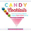 Candy Cocktails 50 Fun & Flirty Drinks with a Sugar Kissed Twist