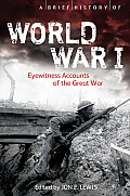 A Brief History Of World War I by Jon E. Lewis (edt)