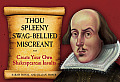 Thou Spleeny Swag-Bellied Miscreant: Create Your Own Shakespearean Insults