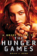 A Brief Guide to the Hunger Games (Brief Guide To...)