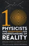 Ten Physicists Who Transformed Our Understanding of Reality
