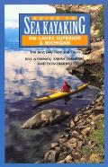 Guide to Sea Kayaking on Lakes Superior & Michigan: The Best Day Trips and Tours (Regional Sea Kayaking)
