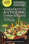 Green Guide to Antiquing in New England: The Trusted Guidebook to Over 2500 Antiques Shops in New England